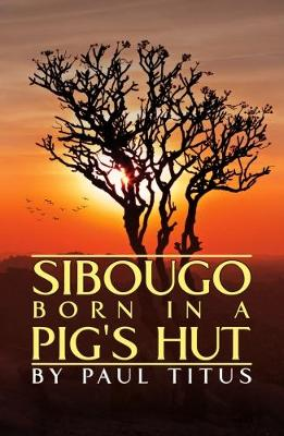Sibougo: Born in a Pig's Hut (Paperback)