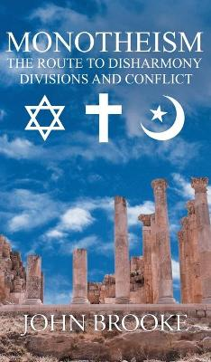Monotheism, the route to disharmony,: divisions and conflict (Hardback)