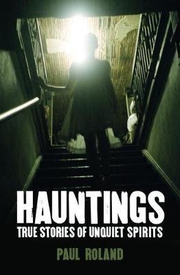 Hauntings True Stories of Unquiet Spirits (Paperback)