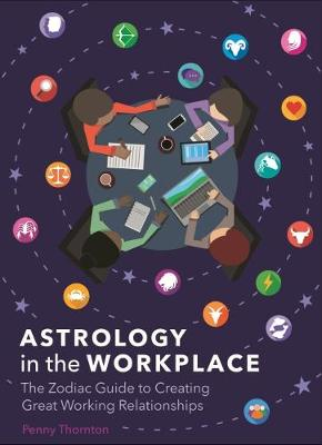 Astrology in the Workplace: The Zodiac Guide to Creating Great Working Relationships (Hardback)