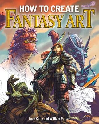 How to Create Fantasy Art: Pro Tips and Step-by-Step Drawing Techniques (Paperback)