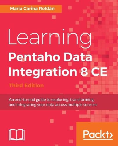 Learning Pentaho Data Integration 8 CE - Third Edition (Paperback)