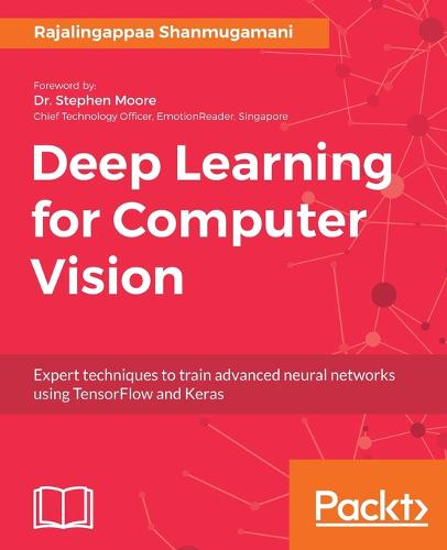 Deep Learning for Computer Vision: Expert techniques to train advanced neural networks using TensorFlow and Keras (Paperback)