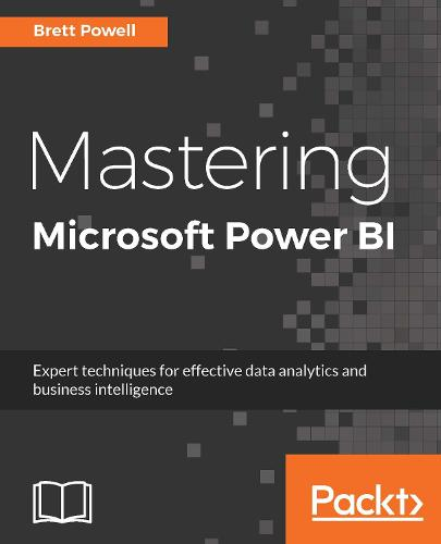 Mastering Microsoft Power BI: Expert techniques for effective data analytics and business intelligence (Paperback)