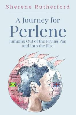 A Journey For Perlene - Jumping out of the Frying Pan and into the Fire (Paperback)