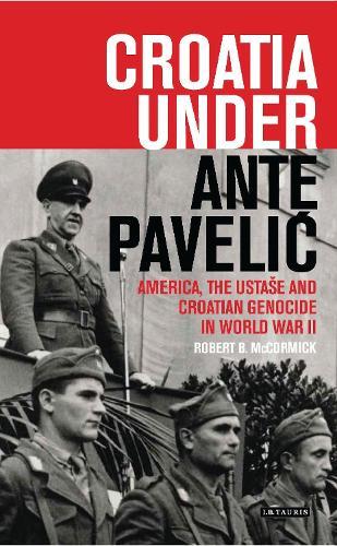 Croatia Under Ante Pavelic: America, the Ustase and Croatian Genocide in World War II (Paperback)