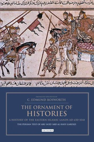 The Ornament of Histories: A History of the Eastern Islamic Lands AD 650-1041: The Persian Text of Abu Sa'id 'Abd al-Hayy Gardizi (Paperback)