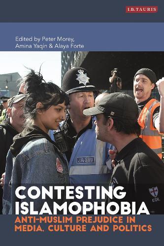 Contesting Islamophobia: Anti-Muslim Prejudice in Media, Culture and Politics - Library of Modern Religion (Hardback)