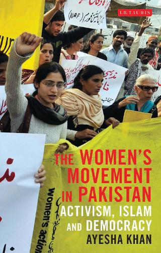 The Women's Movement in Pakistan: Activism, Islam and Democracy - Library of South Asian History and Culture 12 (Hardback)
