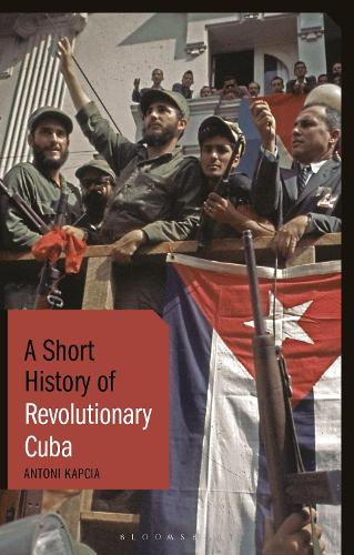 A Short History of Revolutionary Cuba - I.B.Tauris Short Histories (Hardback)