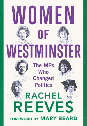 Women of Westminster: The MPs who Changed Politics (Hardback)