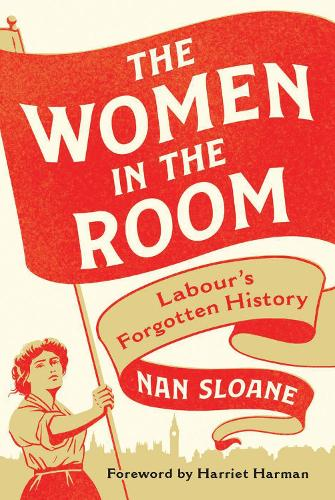 An evening with Nan Sloane in conversation with Rachel Reeves MP on 'The Women in the Room: Labour's Forgotten History'