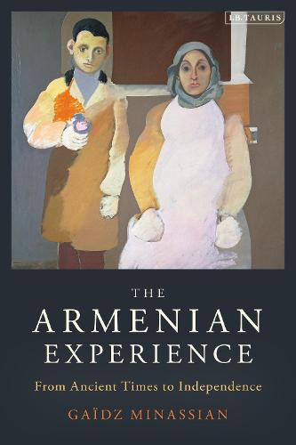 The Armenian Experience: From Ancient Times to Independence (Hardback)