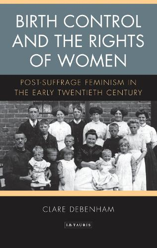 Birth Control and the Rights of Women: Post-Suffrage Feminism in the Early Twentieth Century (Paperback)