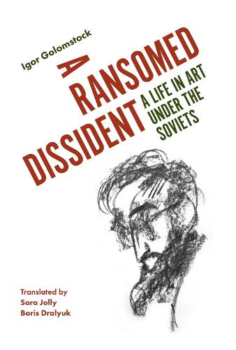 A Ransomed Dissident: A Life in Art Under the Soviets (Hardback)