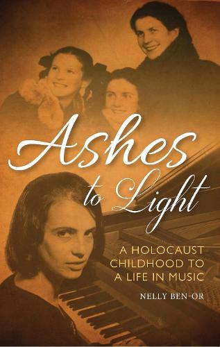 Ashes to Light: A Holocaust Childhood and a Life in Music (Hardback)