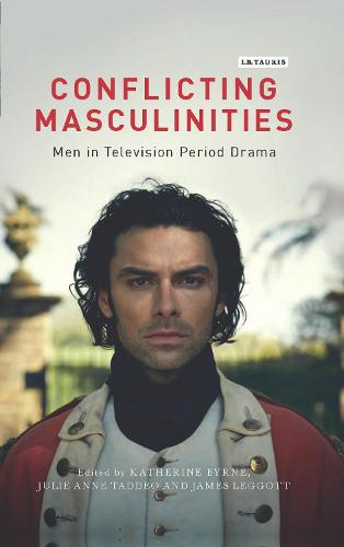 Conflicting Masculinities: Men in Television Period Drama - Library of Gender and Popular Culture (Hardback)