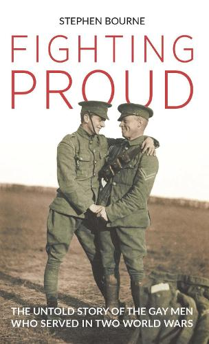 Fighting Proud: The Untold Story of the Gay Men Who Served in Two World Wars (Paperback)