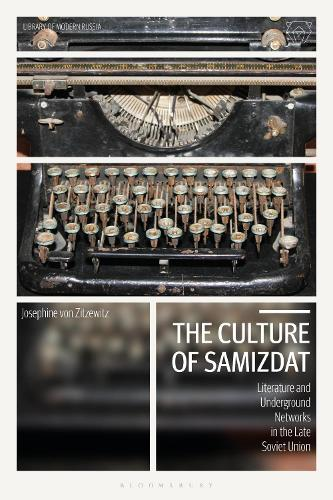 The Culture of Samizdat: Literature and Underground Networks in the Late Soviet Union - Library of Modern Russia (Hardback)