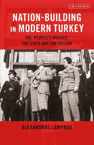 "Nation-Building in Modern Turkey: The ""People's Houses"", the State and the Citizen (Paperback)"