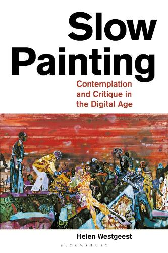 Slow Painting: Contemplation and Critique in the Digital Age (Hardback)