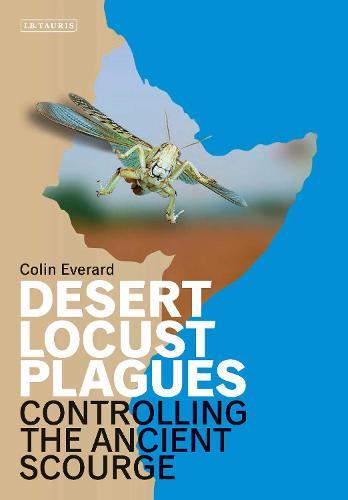 Desert Locust Plagues: Controlling the Ancient Scourge (Hardback)