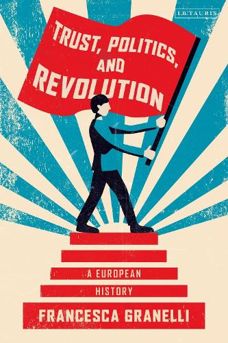 Trust, Politics and Revolution: A European History (Hardback)