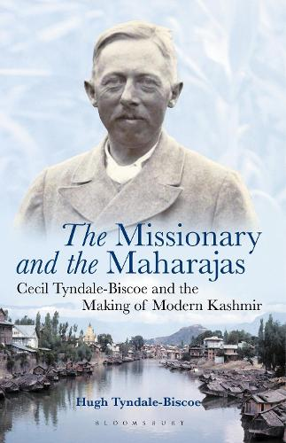 The Missionary and the Maharajas: Cecil Tyndale-Biscoe and the Making of Modern Kashmir (Hardback)