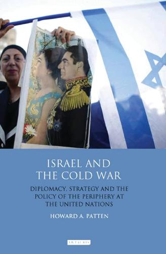 Israel and the Cold War: Diplomacy, Strategy and the Policy of the Periphery at the United Nations (Paperback)