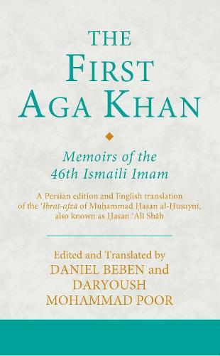 The First Aga Khan: Memoirs of the 46th Ismaili Imam: A Persian edition and English translation of the 'Ibrat-afza of Muhammad Hasan al-Husayni, also known as Hasan 'Ali Shah - Ismaili Texts and Translations 24 (Hardback)