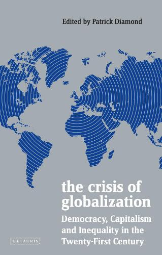 The Crisis of Globalization: Democracy, Capitalism and Inequality in the Twenty-First Century - Policy Network (Paperback)