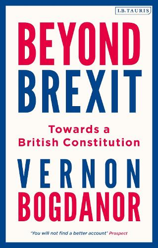 Beyond Brexit: Towards a British Constitution (Hardback)