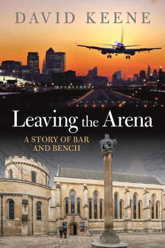 Leaving the Arena: A Story of Bar and Bench (Hardback)