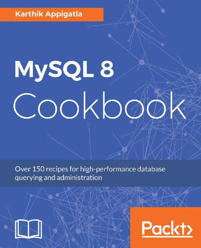 MySQL 8 Cookbook: Over 150 recipes for high-performance database querying and administration (Paperback)