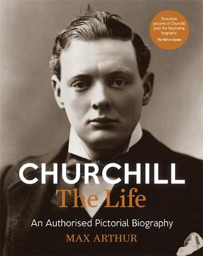 Churchill: The Life: An authorised pictorial biography (Paperback)