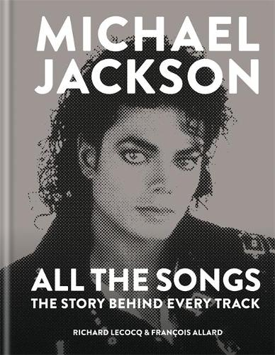 Michael Jackson: All the Songs: The Story Behind Every Track (Hardback)