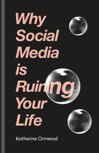 Why Social Media is Ruining Your Life (Hardback)