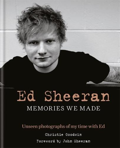 Ed Sheeran: Memories we made: Unseen photographs of my time with Ed (Hardback)