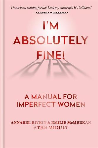 I'm Absolutely Fine!: A Manual for Imperfect Women (Hardback)