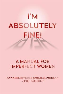 I'm Absolutely Fine!: A Manual for Imperfect Women (Paperback)