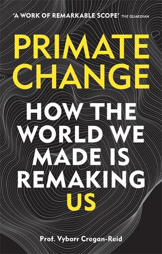 Primate Change: How the world we made is remaking us (Paperback)