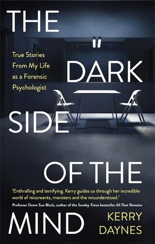 The Dark Side of the Mind: True Stories from My Life as a Forensic Psychologist (Hardback)