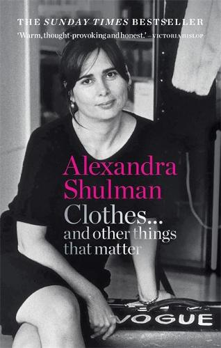 Clothes... and other things that matter: THE SUNDAY TIMES BESTSELLER A beguiling and revealing memoir from the former Editor of British Vogue (Paperback)