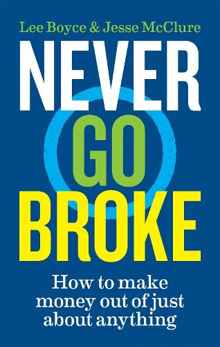 Never Go Broke: How to Make Money Out of Just About Anything (Paperback)