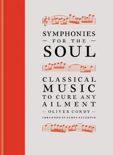 Symphonies for the Soul: Classical music to cure any ailment (Hardback)
