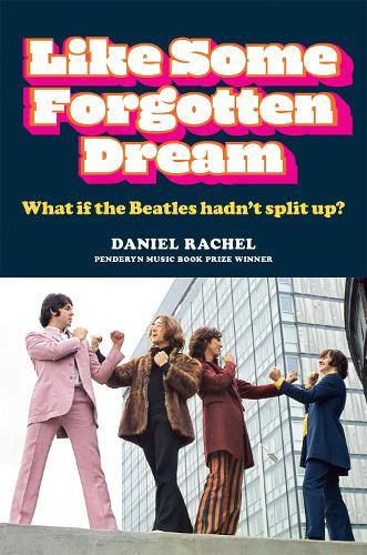 Like Some Forgotten Dream: What if the Beatles hadn't split up? (Hardback)