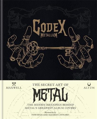 Codex Metallum: The secret art of metal decoded (Hardback)