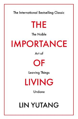The Importance of Living: The Noble Art of Leaving Things Undone (Paperback)