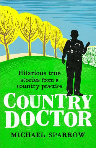 Country Doctor: Hilarious True Stories from a Rural Practice - Country Doctor (Paperback)