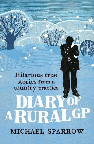 Diary of a Rural GP: Hilarious True Stories from a Country Practice - Country Doctor (Paperback)
